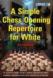 Sam Collins : A simple Chess Opening Repertoire for White